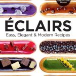 Easy, Elegant & Modern ÉCLAIRS Recipes
