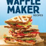150 Waffle Maker Recipes